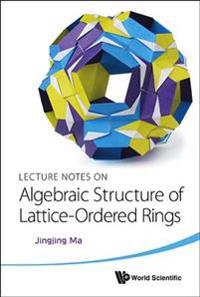 Lecture Notes on Algebraic Structure of Lattice-Ordered Rings