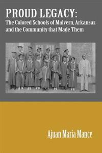 Proud Legacy: The Colored Schools of Malvern, Arkansas and the Community That Made Them