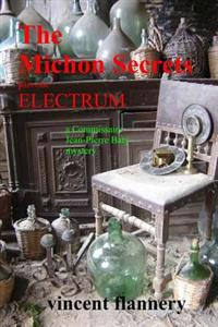 The Michon Secrets, Part One, Electrum, a Commissaire Jean-Pierre Baty Mystery: An Irish Archaeologist and a French Police Commissaire Find Themselves