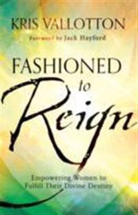 Fashioned to reign - empowering women to fulfill their divine destiny