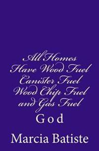 All Homes Have Wood Fuel Canister Fuel Wood Chip Fuel and Gas Fuel: God