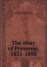 The Story of Primrose, 1831-1895