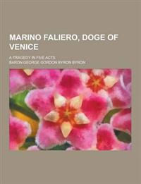 Marino Faliero, Doge of Venice; A Tragedy in Five Acts