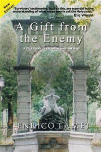 A Gift from the Enemy: A True Story of Escape in War Time Italy