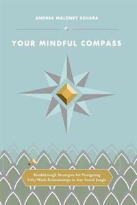 Your Mindful Compass: Breakthrough Strategies for Navigating Life/Work Relationships in Any Social Jungle