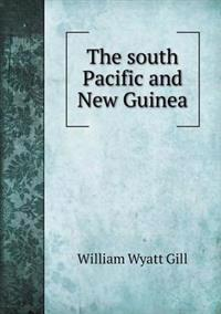 The South Pacific and New Guinea