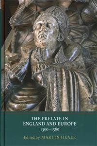 The Prelate in England and Europe 1300-1560