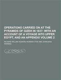 Operations Carried on at the Pyramids of Gizeh in 1837 Volume 2