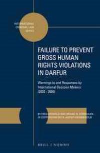 Failure to Prevent Gross Human Rights Violations in Darfur: Warnings to and Responses by International Decision Makers (2003-2005)