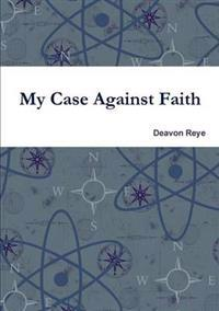 My Case Against Faith