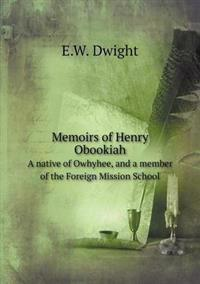 Memoirs of Henry Obookiah a Native of Owhyhee, and a Member of the Foreign Mission School
