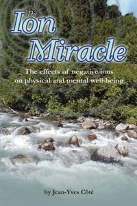 The Ion Miracle: The Effects of Negative Ions on Physical and Mental Well-Being
