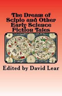 The Dream of Scipio and the Other Early Science Fiction Tales