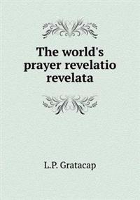 The World's Prayer Revelatio Revelata