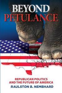 Beyond Petulance: Republican Politics and the Future of America: Republican Politics and the Future of America
