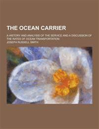 The Ocean Carrier; A History and Analysis of the Service and a Discussion of the Rates of Ocean Transportation