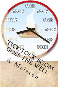Tick-Tock Boom Goes the Well: My Book Is a Story of My Struggles and My Motivation.What Kept Me Going and What I Struggled With.and Also about My Dr