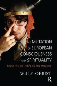 The Mutation of European Consciousness and Spirituality