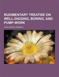 Rudimentary Treatise on Well-Digging, Boring, and Pump-Work