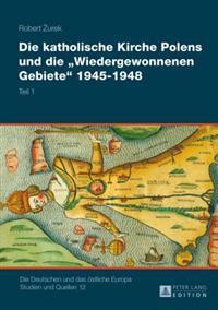 Die Katholische Kirche Polens Und Die Wiedergewonnenen Gebiete 1945-1948: 2 Baende