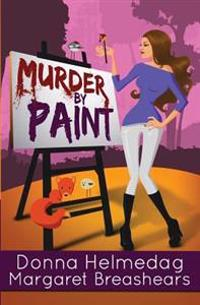 Murder by Paint: A Humorous Romantic Suspense