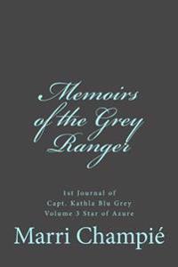 Memoirs of the Grey Ranger: 1st Journal of Capt. Kathla Blu Grey, Vol. 3 Star of Azure