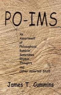 Po-IMS: An Assortment of Philosophical, Ramblin', Sometimes Rhymin', Thoughts and Other Assorted Stuff