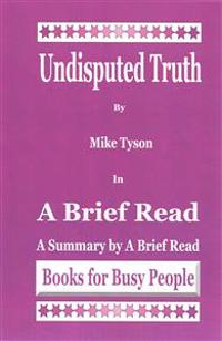 Undisputed Truth by Mike Tyson in a Brief Read: A Summary