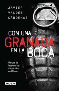 Con una Granada en la Boca: Heridas de Guerra del Narcotrafico en Mexico = With a Granade in Your Mouth