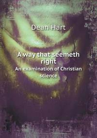 A Way That Seemeth Right an Examination of Christian Science
