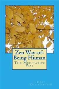 Zen Way-Of-Being Human: The Meditative Way