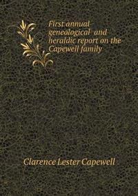 First Annual Geneological and Heraldic Report on the Capewell Family