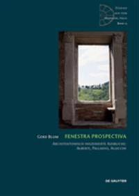 Fenestra Prospectiva: Architektonisch Inszenierte Ausblicke: Alberti, Palladio, Agucchi