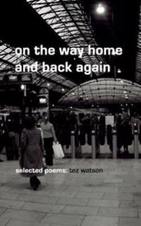 On the Way Home and Back Again: Selected Poems