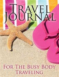 Travel Journal: For the Busy Body Traveling