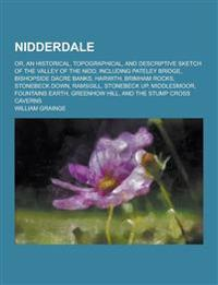 Nidderdale; Or, an Historical, Topographical, and Descriptive Sketch of the Valley of the Nidd, Including Pateley Bridge, Bishopside Dacre Banks, Harw
