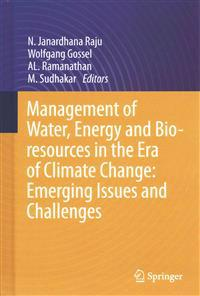 Management of Water, Energy and Bio-Resources in the Era of Climate Change: Emerging Issues and Challenges