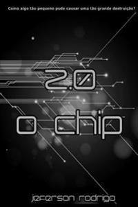 2.0 - O Chip: Como Algo Tao Pequeno Pode Causar Uma Tao Grande Destruicao?
