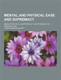 Mental and Physical Ease and Supremacy; Being a Practical Adaptation of Leavitt-Science to Individual Use