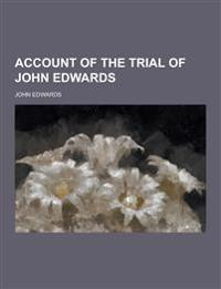 Account of the Trial of John Edwards