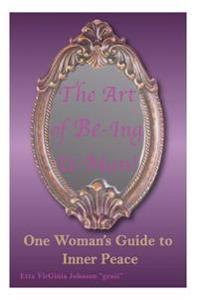 The Art of Be-Ing U- Man: One Woman's Guide to Inner Peace