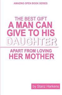 The Best Gift a Man Can Give to His Daughter Apart from Loving Her Mother: Amazing Open Book Series