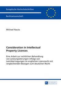 Consideration in Intellectual Property Licences: Eine Arbeit Zur Rechtlichen Behandlung Von Leistungsstoerungen Infolge Von Leeruebertragungen Im Engl