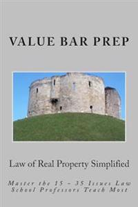 Law of Real Property Simplified: Master the 15 - 35 Issues Law School Professors Teach Most