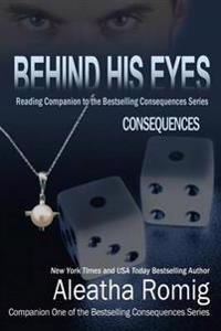 Behind His Eyes - Consequences: Reading Companion to the Bestselling Consequences Series