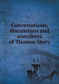 Conversations, Discussions and Anecdotes of Thomas Story