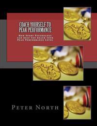 Coach Yourself to Peak Performance: How Sport Psychology Can Help You Reach Your Peak Performance Level