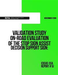 Validation Study ? On-Road Evaluation of the Stop Sign Assist Decision Support Sign: (Cicas-Ssa Report #5)