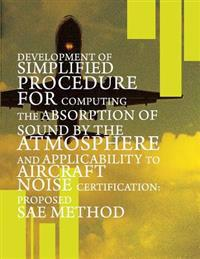 Development of Simplified Procedure for Computing the Absorption of Sound by the Atmosphere and Applicability to Aircraft Noise Certification: Propose
