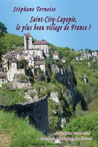 Saint-Cirq-Lapopie, Le Plus Beau Village de France ?: Stephane Ternoise Versant Photographe Lotois